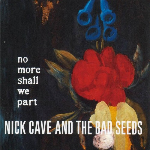 NO MORE SHALL WE PART - NICK CAVE